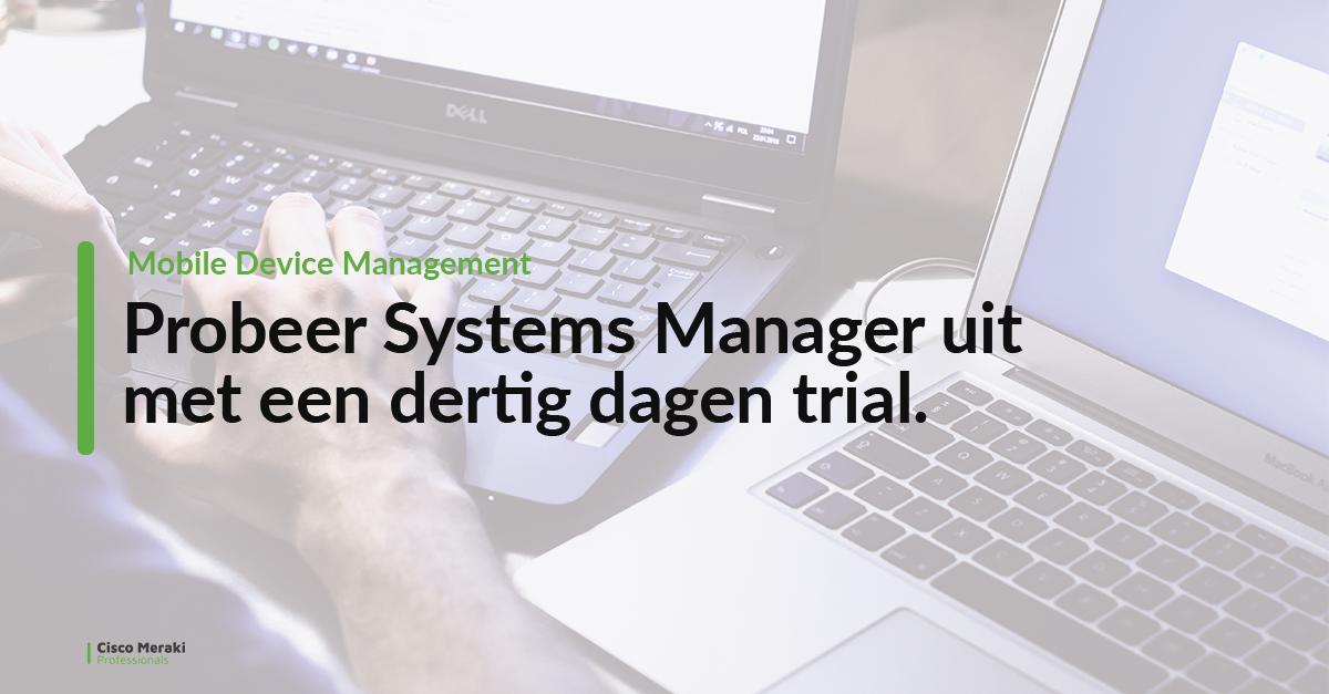 Systems Manager van Cisco Meraki uitproberen? - 30 Dagen Demo